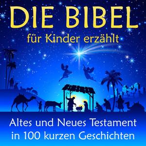 Die Bibel - für Kinder erzählt (Altes und Neues Testament in 100 kurzen Geschichten) Audiobook