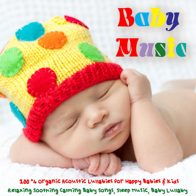 Baby Music 100 Organic Acoustic Lullabies For Babies Kids Relaxing Soothing Calming Songs Sleep Lullaby By On Spotify