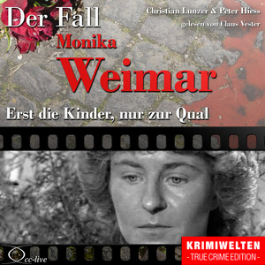 TrueCrime - Erst die Kinder, nur zur Qual (Der Fall Monika Weimar) Hörbuch kostenlos