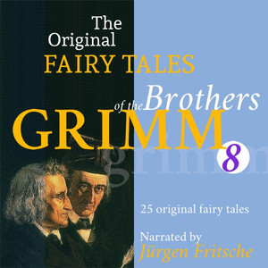 The Original Fairy Tales of the Brothers Grimm. Part 8 of 8. (Incl. The Hare and the Hedgehog, the True Sweethearts, the Peasant and the Devil, the Crystal Ball, the Giant and the Tailor, the Goose-Girl at the Well, and Many More.)