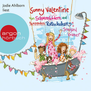 Sunny Valentine - Von Schaumbädern und tanzenden Rollschuhen (Ungekürzte Fassung) Hörbuch kostenlos