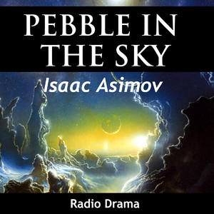 Pebble In The Sky (Radio Drama)