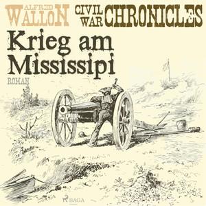 Krieg am Mississipi - Civil War Chronical 2 (Ungekürzt) Hörbuch kostenlos