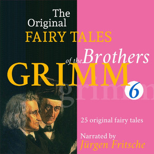 The Original Fairy Tales of the Brothers Grimm. Part 6 of 8. (Incl. Iron John, Simeli Mountain, the Iron Stove, Ferdinand the Faithful, the Six Servants, the Shoes That Were Danced to Pieces, and Many More.)