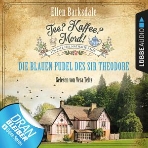 Nathalie Ames ermittelt - Tee? Kaffee? Mord!, Folge 3: Die blauen Pudel des Sir Theodore (Ungekürzt) Audiobook