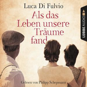 Als das Leben unsere Träume fand (Gekürzt) Audiobook