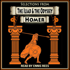 Selections from The Iliad and the Odyssey of Homer