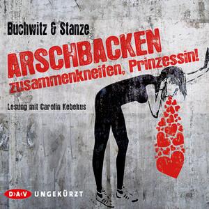Arschbacken zusammenkneifen, Prinzessin! (Ungekürzt) Audiobook