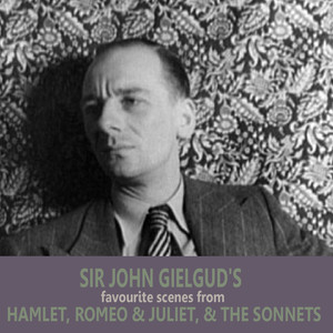 Sir John Gielgud's Favourite Scenes from 'Hamlet', 'Romeo and Juliet', and 'The Sonnets'