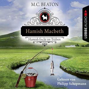 Hamish Macbeth fischt im Trüben - Schottland-Krimis 1 (Ungekürzt) Audiobook