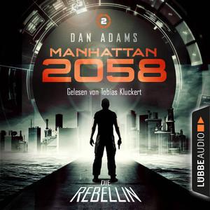 Manhattan 2058, Folge 2: Die Rebellin (Ungekürzt) Audiobook