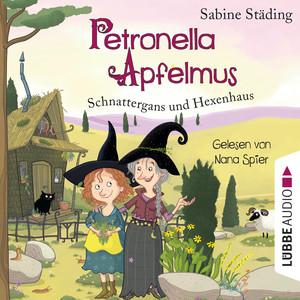 Schnattergans und Hexenhaus - Petronella Apfelmus, Band 6 (Gekürzt) Audiobook