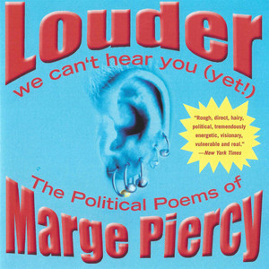 Louder: We Can't Hear You (Yet!)- The Political Poems of Marge Piercy