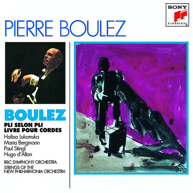 Pierre Boulez - Halina Lukomska , BBC Symphony Orchestra - Pli Selon Pli