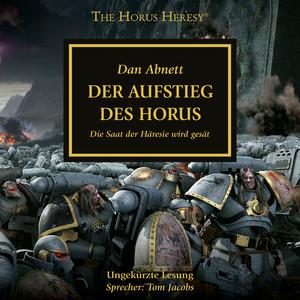 Der Aufstieg des Horus - Die Saat der Häresie wird gesät - The Horus Heresy 1 (Ungekürzt) Audiobook