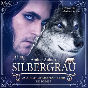 Silbergrau, Episode 9 - Fantasy-Serie (Academy of Shapeshifters) Audiobook