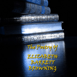 Elizabeth Barrett Browning - The Poetry Of