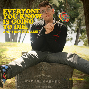 Everyone You Know Is Going To Die, And Then You Are!