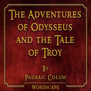 The Adventures of Odysseus and the Tale of Troy (By Padraic Colum)