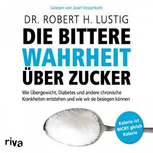 Die bittere Wahrheit über Zucker (Wie Übergewicht, Diabetes und andere chronische Krankheiten entstehen und wie wir sie besiegen können) Audiobook