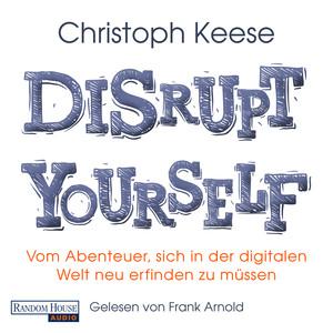 Disrupt Yourself - Vom Abenteuer, sich in der digitalen Welt neu erfinden zu müssen (Gekürzt) Audiobook