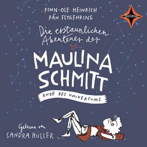 Die erstaunlichen Abenteuer der Maulina Schmitt: Ende des Universums Hörbuch kostenlos