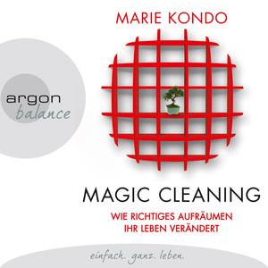 Magic Cleaning - Wie richtiges Aufräumen ihr Leben verändert (Gekürzte Lesung) Audiobook