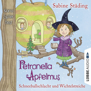 Petronella Apfelmus, Folge 3: Schneeballschlacht und Wichtelstreiche Audiobook