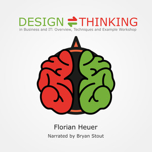 Design Thinking in Business and IT: Overview, Techniques and Example Workshop Audiobook