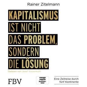 Kapitalismus ist nicht das Problem, sondern die Lösung (Eine Zeitreise durch fünf Kontinente) Audiobook