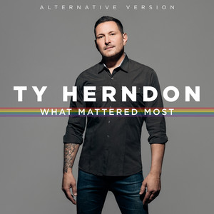 3f18979b7 Ty Herndon · What Mattered Most (Alternative Version)