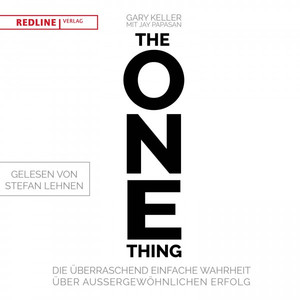 The One Thing (Die überraschend einfache Wahrheit über außergewöhnlichen Erfolg) Audiobook