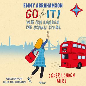 Go for it! Wie ich London die Schau stahl (oder London mir) Audiobook