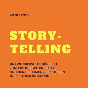 Storytelling - Mit Geschichten zum Erfolg (Story-Telling) [Das wundervolle Hörbuch zum Erfolgsfaktor Dialog und den geheimen Verführern in der Kommunikation] Audiobook