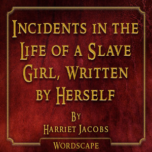 Incidents in the Life of a Slave Girl, Written by Herself (By Harriet Jacobs)