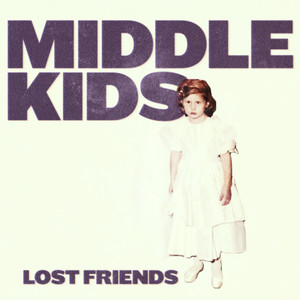 Lost Friends - Middle Kids