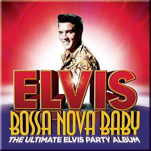 Bossa Nova Baby: The Ultimate Elvis Presley Party Album Albumcover