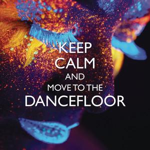 Keep Calm and Move to the Dancefloor