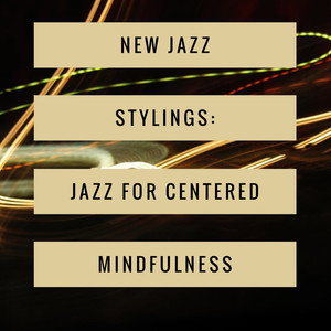 New Jazz Stylings: Jazz for Centered Mindfulness Albümü