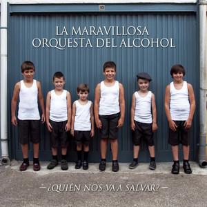¿Quién Nos Va A Salvar? - La Maravillosa Orquesta Del Alcohol