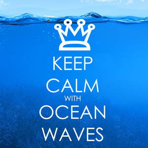 Keep Calm with Ocean Waves and Water Sounds - Relaxing Sea Music Albumcover