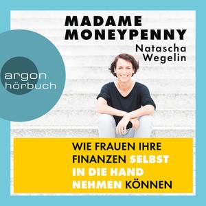 Madame Moneypenny - Wie Frauen ihre Finanzen selbst in die Hand nehmen können (Ungekürzte Lesung) Audiobook