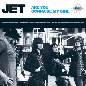 Are You Gonna Be My Girl  - Jet