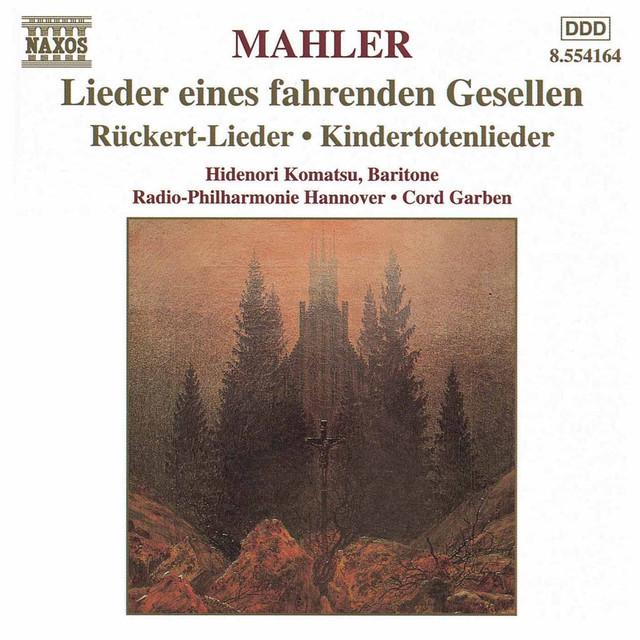 Mahler: Lieder Eines Fahrenden Gesellen / Kindertotenlieder / Ruckert-Lieder