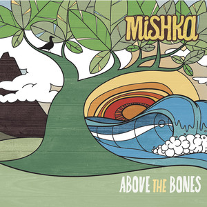 Above The Bones - Mishka