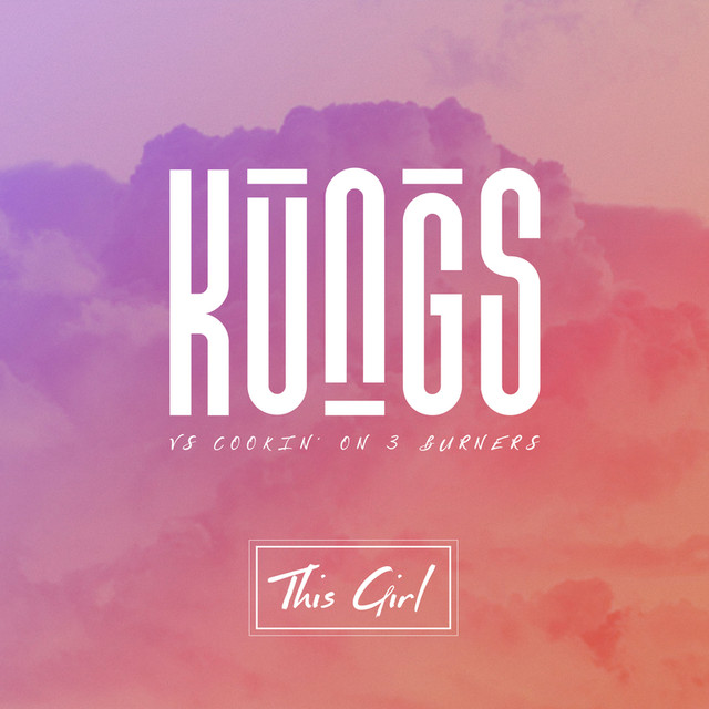 Kungs, Cookin' On 3 Burners - This Girl (Kungs Vs. Cookin' On 3 Burners)
