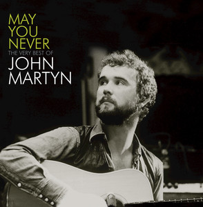 May You Never - The Very Best Of John Martyn album
