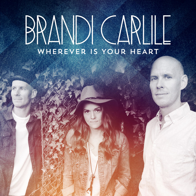 The Firewatcher S Daughter Brandi Carlile: Wherever Is Your Heart By Brandi Carlile On Spotify