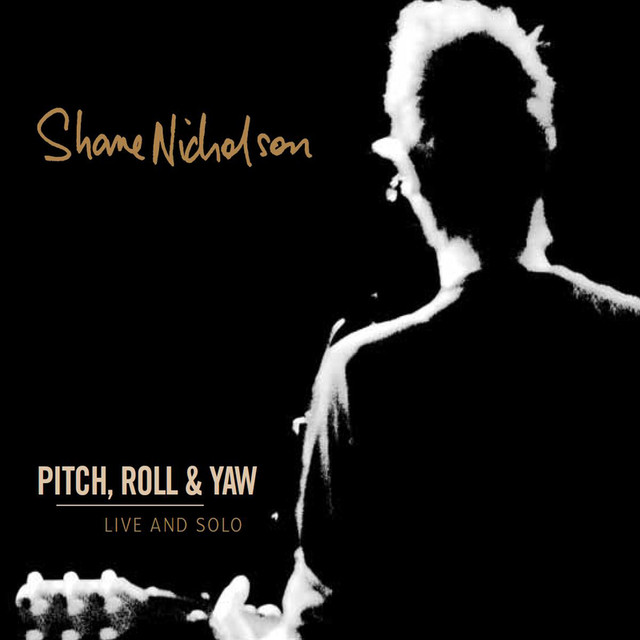 Pitch, Roll & Yaw (Live And Solo) by Shane Nicholson on Spotify