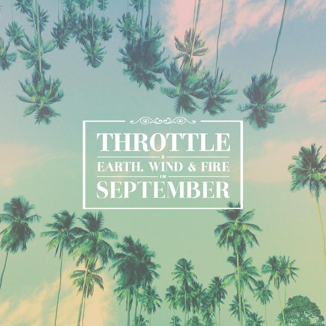 September (Throttle x Earth, Wind & Fire) by Throttle on Spotify